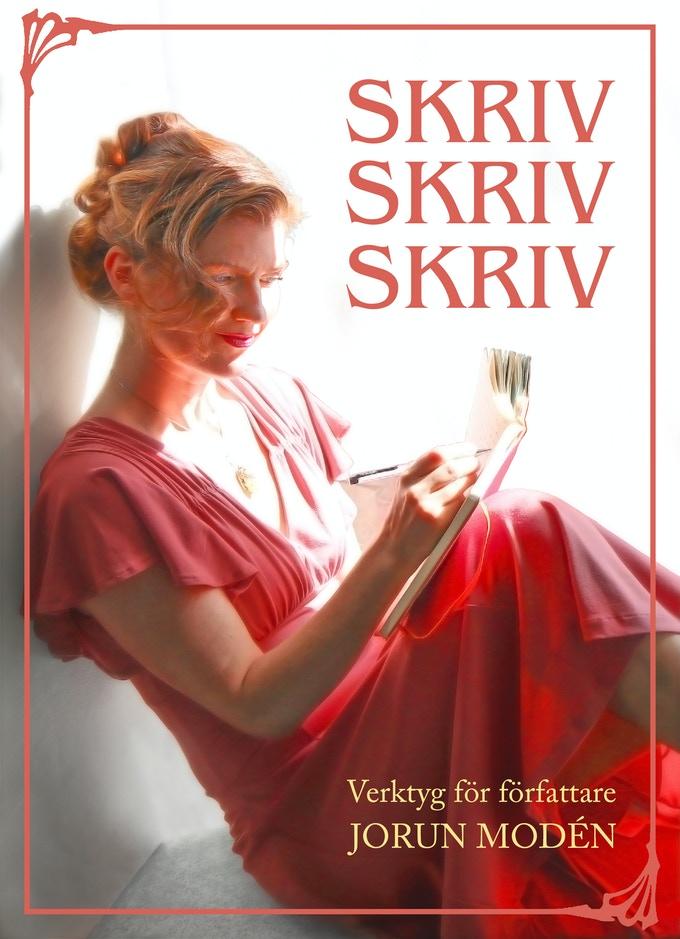Skriv Skriv Skriv - Verktyg av författare av Jorun Modén