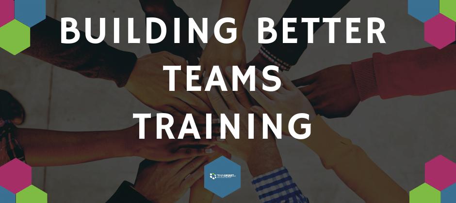 TrainSMART Building Better Teams (LIVE ONLINE & ON-SITE GROUP TRAINING)