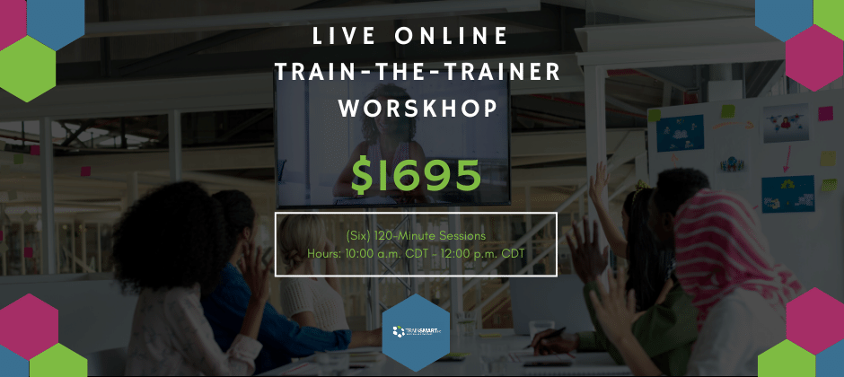 TrainSMART's Live Online Train-the-Trainer Workshop