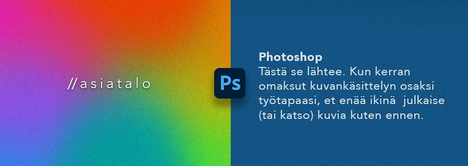 Photoshopin perusosaaminen kuntoon / Asiatalo