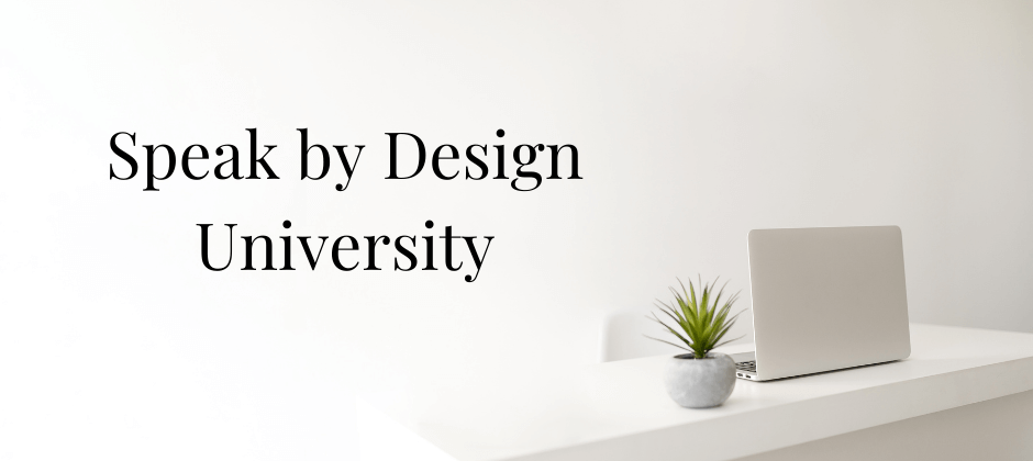 Speak by Design University