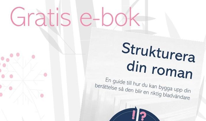 Gratis e-bok för dig som skriver skönlitteratur: strukturera din roman. En guide till hur du kan bygga upp din berättelse så den blir en riktig bladvändare.