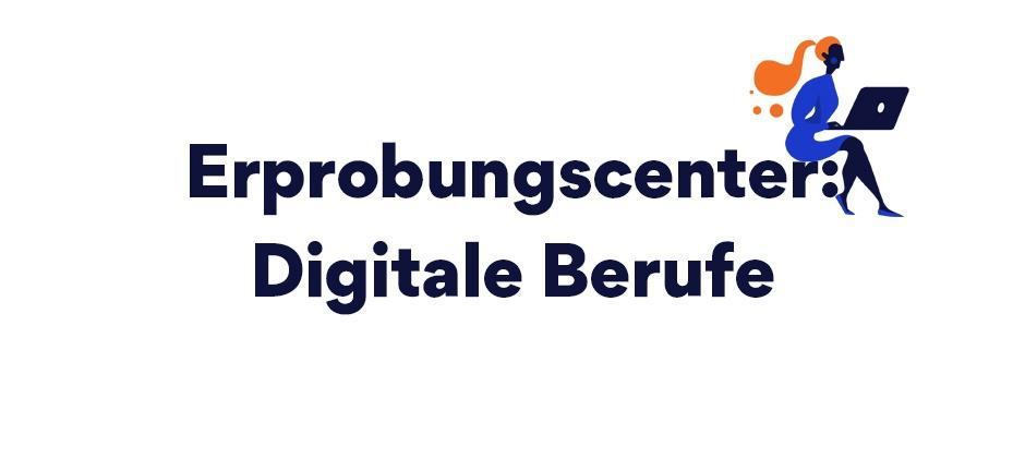 Erprobungscenter: Digitale Berufe